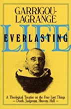 Life Everlasting and the Immensity of the Soul: A Theological Treatise on the Four Last Things: Death, Judgment, Heaven, Hell [Paperback]
