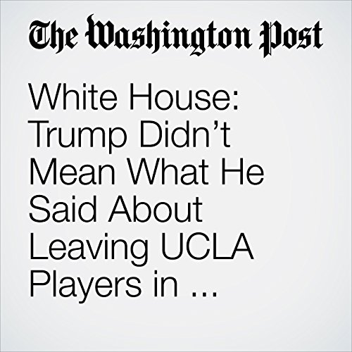 White House: Trump Didn't Mean What He Said About Leaving UCLA Players in Chinese Jail copertina