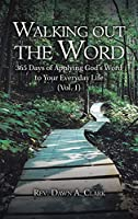 Walking Out the Word: 365 Days of Applying God's Word to Your Everyday Life