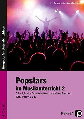 Popstars im Musikunterricht 2: 75 originelle Arbeitsblätter zu Helene Fischer, Katy Perry & Co. (5. bis 7. Klasse)