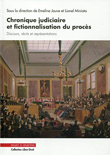 Chronique judiciaire et fictionnalisation du procès: Discours, récits et représentations