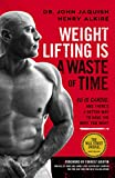 Weight Lifting Is a Waste of Time : So Is Cardio, and There's a Better Way to Have the Body You...