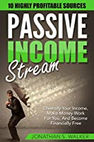 Passive Income Streams - How To Earn Passive Income: How To Earn Passive Income - Diversify Your Income, Make Money Work For You, And Become Financially Free