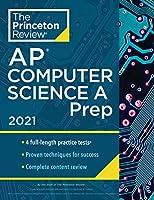 Princeton Review AP Computer Science A Prep, 2021: 4 Practice Tests + Complete Content Review + Strategies & Techniques (2021) (College Test Preparation)