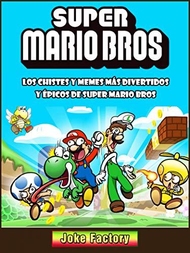 Los Chistes Y Memes Más Divertidos Y Épicos De Super Mario Bros