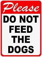 Please Do Not Feed The Dogs 注意看板メタル安全標識注意マー表示パネル金属板のブリキ看板情報サイントイレ公共場所駐車ペット誕生日新年クリスマスパーティーギフト