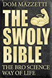 [Dom Mazzetti] The Swoly Bible_ The Bro Science Way of Life