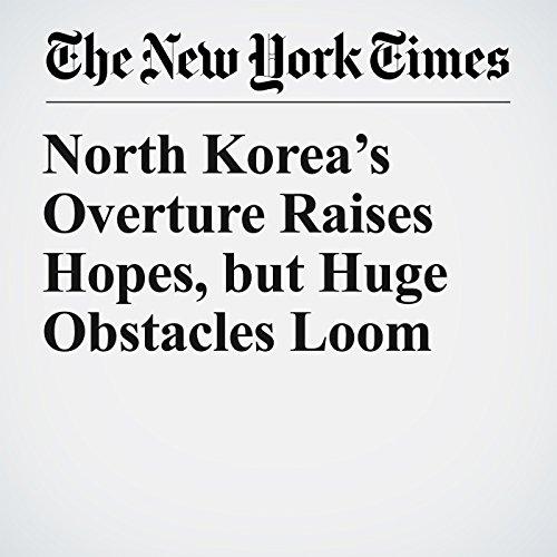 North Korea's Overture Raises Hopes, but Huge Obstacles Loom copertina