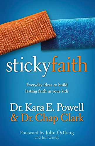 Sticky Faith: Everyday Ideas to Build Lasting Faith in Your Kids