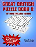 Great British TV Nostalgia Puzzle Book 1980s: 30 Word Search and 30 novelty word puzzles with a 1980s TV Nostalgia theme. Large print puzzles perfect for all ages (Great British Puzzle Books)