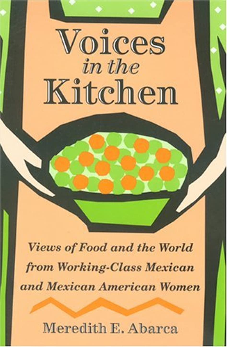 複雑でないセットする陸軍Voices in the Kitchen: Views of Food and the World from Working-Class Mexican and Mexican American Women (Rio Grande/Río Bravo:  Borderlands Culture and Traditions Book 9) (English Edition)