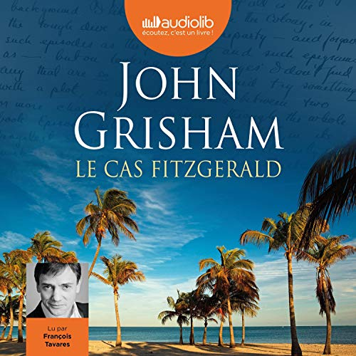 Le cas Fitzgerald                   By:                                                                                                                                 John Grisham                               Narrated by:                                                                                                                                 François Tavares                      Length: 9 hrs and 47 mins     Not rated yet     Overall 0.0