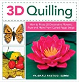 3D Quilling: How to Make 20 Decorative Flowers, Fruit and More From Curled Paper Strips
