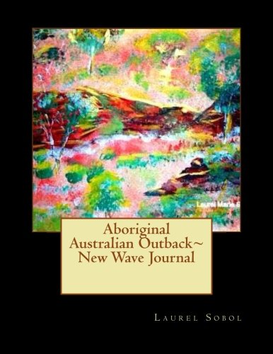 Aboriginal Australian Outback~ New Wave Journal (Fine Art Rainbow Journals~ New Wave~ Soli Deo Gloria)