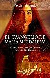 El Evangelio de María Magdalena: La verdadera palabra según el libro del tiempo