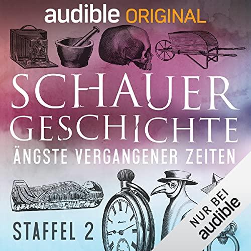 SchauerGeschichte: Ängste vergangener Zeiten. Staffel 2 (Original Podcast)