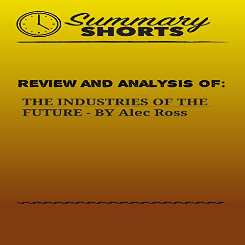 Review and Analysis of: The Industries of the Future by Alec Ross audiobook cover art