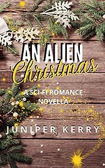 An Alien Christmas: A Sci-fi Holiday Romance by [Juniper Kerry]