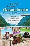 Gasperlmaier: Die ersten drei Altaussee-Krimis. Letzter Kirtag - Letzter Gipfel - Letzte Bootsfahrt