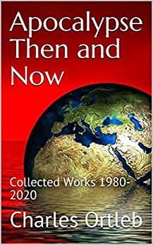 Apocalypse Then and Now: Collected Works 1980-2020 by [Charles Ortleb]