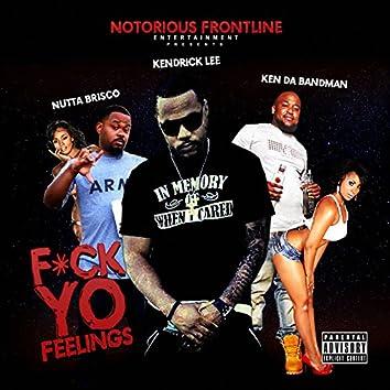 F*ck Yo Feelings (feat. Ken Da Bandman & Nutta Brisco)