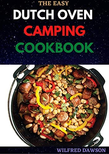 THE EASY DUTCH OVEN CAMPING COOKBOOK Your 50 Most Homemade Recipes product image