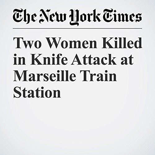 Two Women Killed in Knife Attack at Marseille Train Station copertina