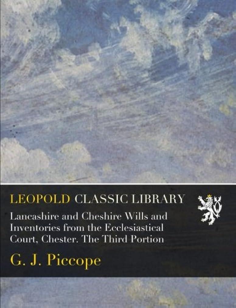 衝突コース葉を集める武器Lancashire and Cheshire Wills and Inventories from the Ecclesiastical Court, Chester. The Third Portion