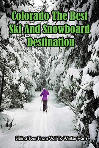 Colorado The Best Ski And Snowboard Destination_ Skiing Tour From Vail To Winter Park: Breckenridge Ski Resort (English Edition)