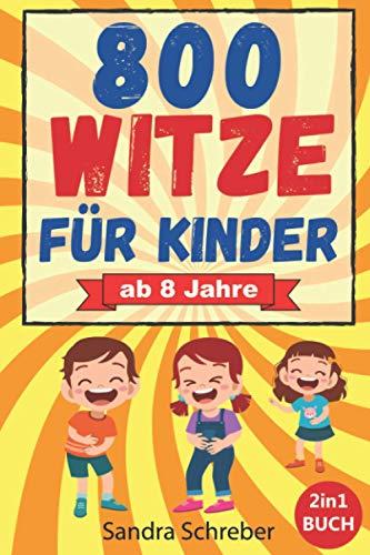 800 Witze für Kinder: Das große 2in1 Witzebuch mit 800 lustigen Witzen zum Auswendiglernen und Weitererzählen. Für Grundschulkinder, Mädchen und Jungen ab 8 Jahre. Lachspaß für Jung und Alt