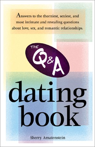 The Q&a Dating Book: Answers to the Thorniest, Sexiest and Most Intimate and Revealing Questions About Love, Sex and Romantic Relationships