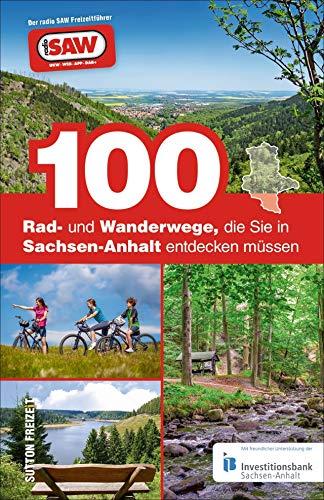100 Rad- und Wanderwege, die Sie in Sachsen-Anhalt entdecken müssen. Die besten Touren für Sachsen-Anhalt, zusammengestellt von den radio SAW-Hörern: Der radio SAW Freizeitführer (Sutton Freizeit)