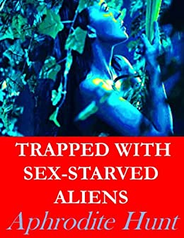 Trapped with Sex-Starved Aliens by [Aphrodite Hunt]