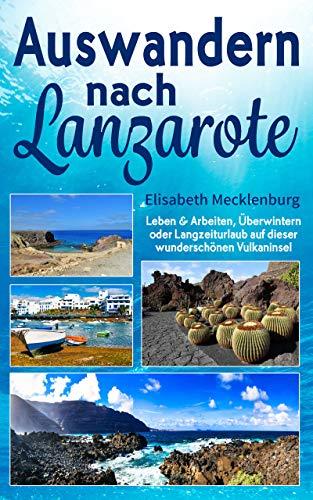 Auswandern nach Lanzarote: Leben & Arbeiten, Überwintern oder Langzeiturlaub auf dieser wunderschönen Vulkaninsel