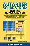 Autarker Solarstrom - Selbstbau Photovoltaikanlage: So Entwerfen und Installieren Sie Ihr Eigenes Netzunabhängiges Photovoltaik-Solarstromsystem für Privathaushalte, Lieferwagen, Wohnmobile, Hütten
