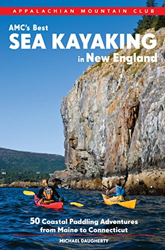 AMC's Best Sea Kayaking in New England: 50 Coastal Paddling Adventures from...