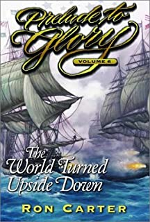 The World Turned Upside Down (Prelude to Glory Volume 6)