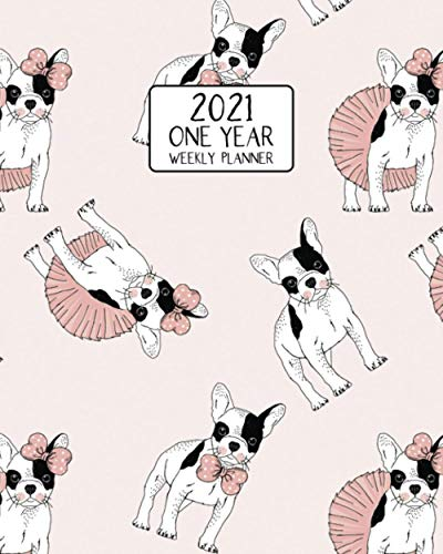 2021 One Year Weekly Planner: Cute Ballerina Frenchie | Weekly Views Daily Schedules to Drive Goal Oriented Action | Annual Overview | Prioritize and ... Bulldog Fans! (French Bulldog Lovers Series)