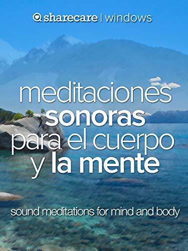Meditaciones sonoras para el cuerpo y la mente (sound meditations for mind and body)