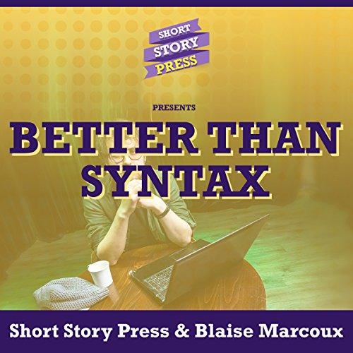 Short Story Press Presents Better Than Syntax audiobook cover art