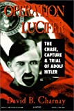 Operation Lucifer : The Chase Capture and Trial of Adolf Hitler