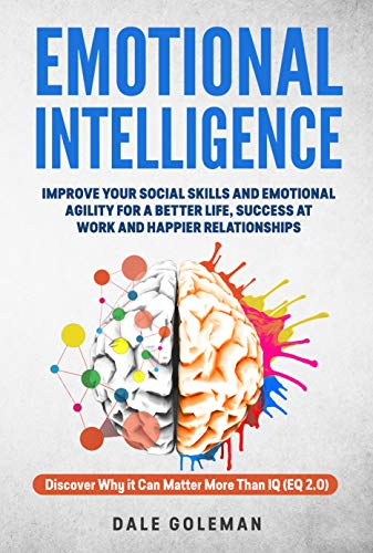 Emotional Intelligence: Discover Why it Can Matter More Than IQ: Improve Your Social Skills For a Better Life and Happier Relationships (EQ 2.0) (English Edition)