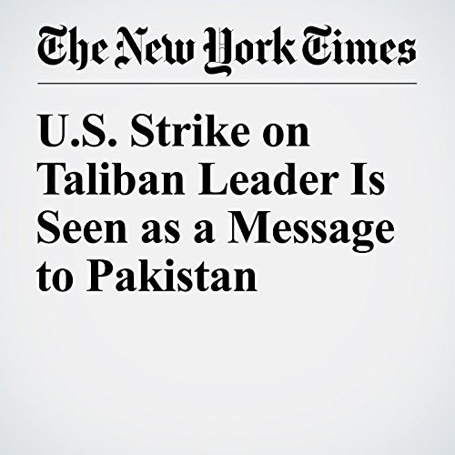 US Strike on Taliban Leader Is Seen as a Message to Pakistan cover art