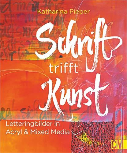 Schrift trifft Kunst. Letteringbilder in Acryl & Mixed Media. Mit Einführung zu Kalligrafie und Lettering.: Lettering mit Pinsel & Farbe