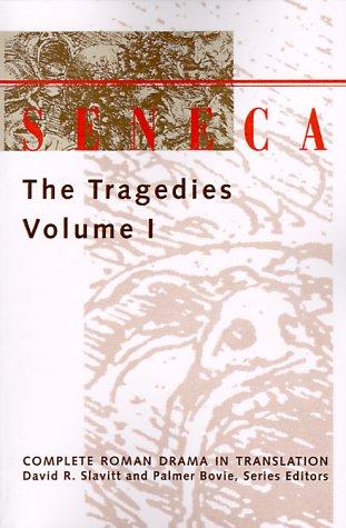 Seneca: The Tragedies, Vol. 1 (Complete Roman Drama in Translation)