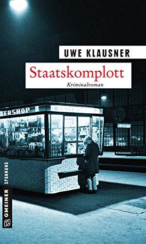 Staatskomplott: Tom Sydows zehnter Fall (Zeitgeschichtliche Kriminalromane im GMEINER-Verlag) (Kommissar Tom Sydow)