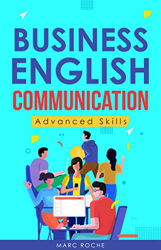 Business English Communication: Advanced Skills ©. Master English for Business & Professional Purposes. How to Communicate at Work: +700 Online Business ... Originals Book Book 2) (English Edition)