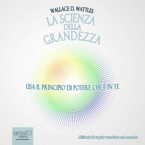 La scienza della grandezza [The Science of Being Great]                   By:                                                                                                                                 Wallace Delois Wattles                               Narrated by:                                                                                                                                 Fabio Farnè                      Length: 2 hrs and 48 mins     Not rated yet     Overall 0.0