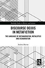 Discourse Deixis in Metafiction: The Language of Metanarration, Metalepsis and Disnarration (Routledge Studies in Rhetoric...