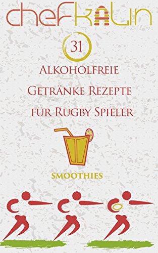 Alkoholfreie Getränke Rezepte für Rugby Spieler (Smoothies für Sportler 11)
